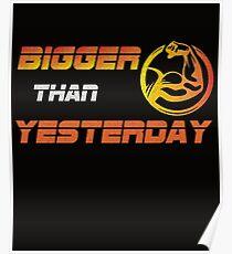 Bigger than yestarday biceps workout t shirt Poster