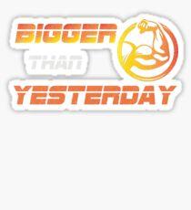 Bigger than yestarday biceps workout t shirt Sticker