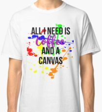 All I Need is Coffee and a Canvas Classic T-Shirt