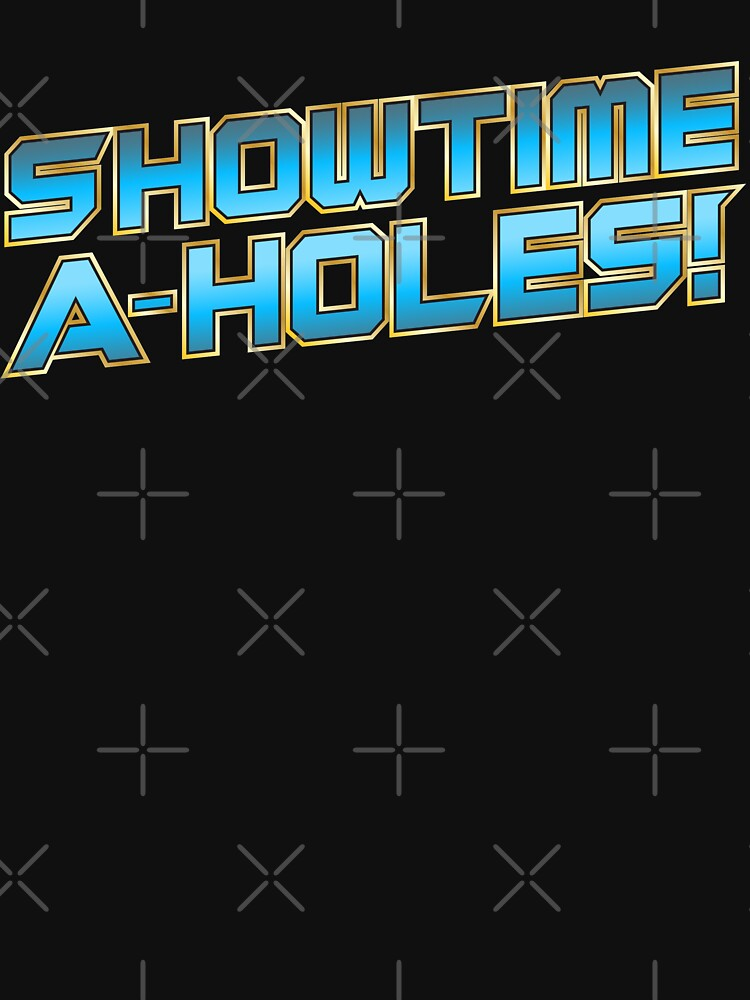 Showtime A-Holes! von TheFlying6