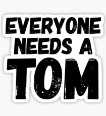 Everyone needs a Tom Sticker