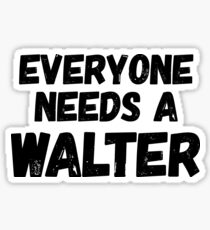 Everyone needs a Walter Sticker