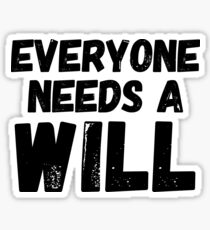 Everyone needs a Will Sticker
