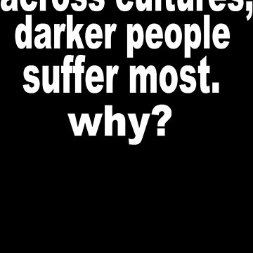 Darker People Suffer Most by Reese1694