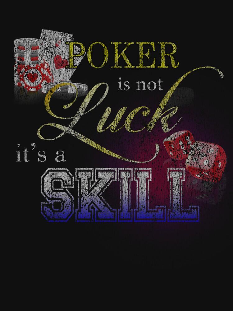 Poker Is Not Luck It's A Skill Distressed T-Shirt by matt76c
