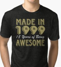 Made In 1999 18 Years of Being Awesome Tri-blend T-Shirt