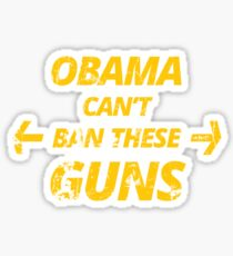 Obama Can't Ban These Guns Funny T Shirt Sticker
