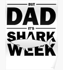 But Dad It's Shark Week Poster