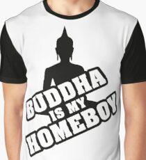Buddha is my homeboy Graphic T-Shirt