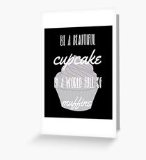 Be a beautiful cupcake, in a world full of muffins Greeting Card
