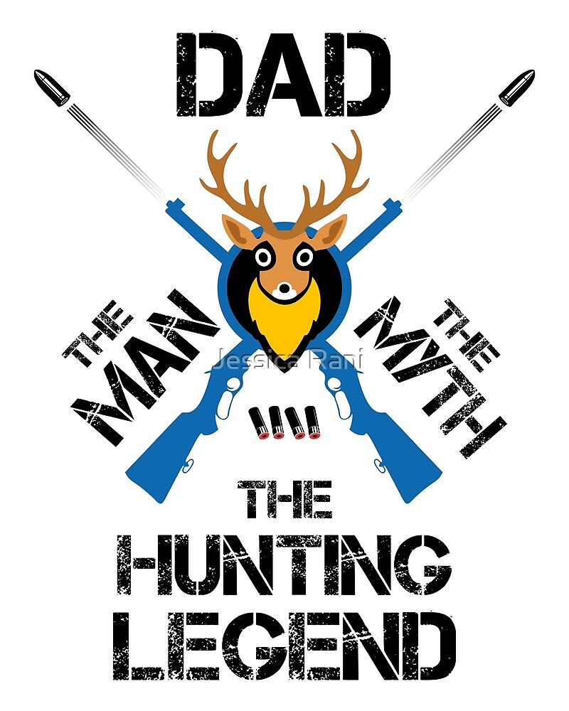 DAD the MAN the MYTH the HUNTING LEGEND by Jessica Rani