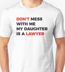 DON'T mess with me my Daughter is a LAWYER Unisex T-Shirt