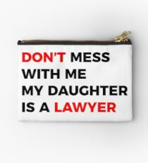 DON'T mess with me my Daughter is a LAWYER Zipper Pouch