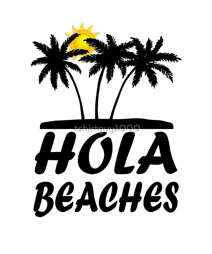 Hola Beaches Funny Statement T-Shirt! by tshirtguy1000