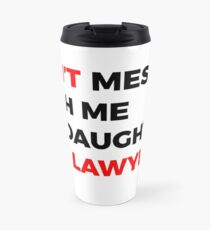 DON'T mess with me my Daughter is a LAWYER Travel Mug