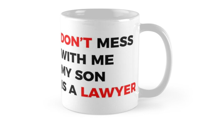 Don't mess with me my son is a Lawyer by MOREDANKMEMES