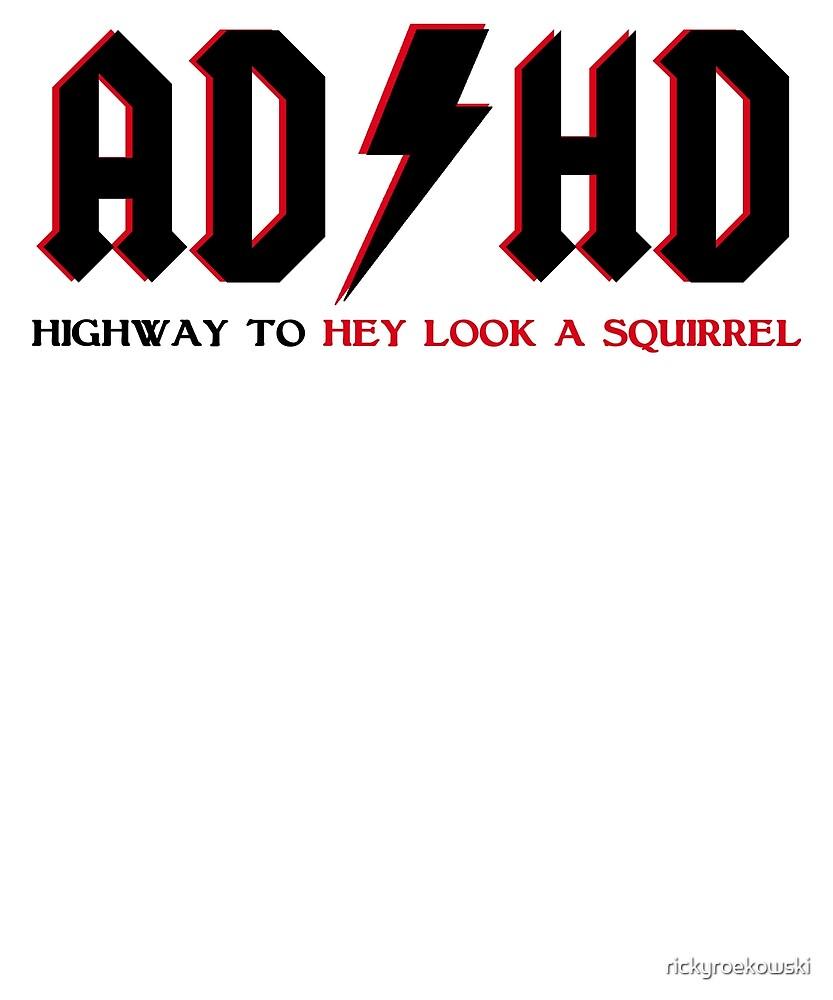 ADHD Highway To Hey Look A Squirrel by rickyroekowski