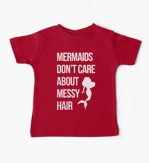 Mermaids Messy Hair Funny Quote Baby Tee