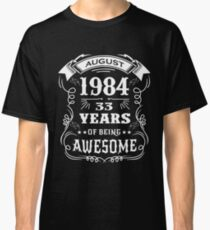 33th Birthday Gift Born in August 1984, 33 years of being awesome Classic T-Shirt