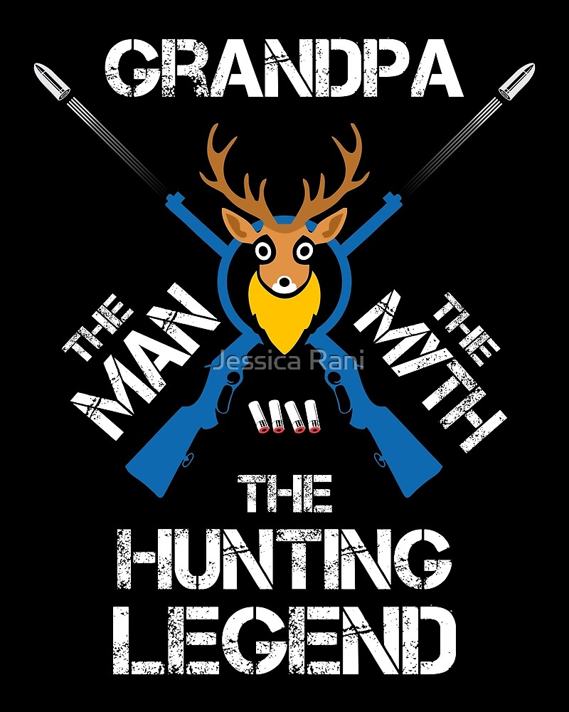 GRANDPA THE MAN THE MYTH THE HUNTING LEGEND by Jessica Rani