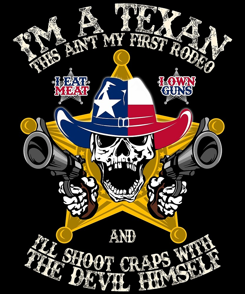 I Am Texan I Eat Meat and Own Guns by Shoppy  Vista