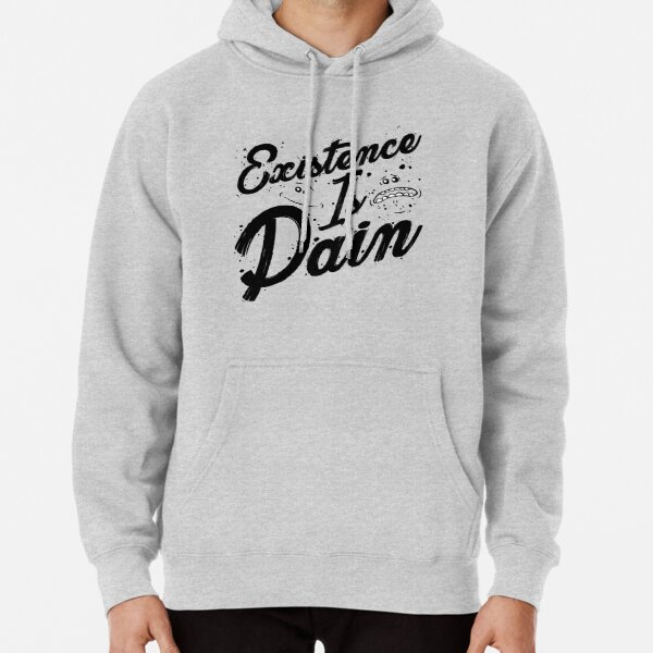 EXISTENCE IS PAIN! Pullover Hoodie