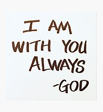 NOTES FROM GOD:  I Am With You Always Photographic Print