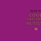 How To Cook For Forty Humans by FlyNebula