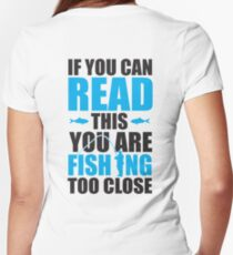 If you can read this you are fishing too close Women's Fitted V-Neck T-Shirt