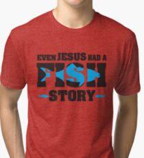 Even jesus had a fish story Tri-blend T-Shirt