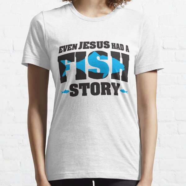Even jesus had a fish story Essential T-Shirt