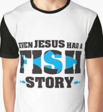 Even jesus had a fish story Graphic T-Shirt