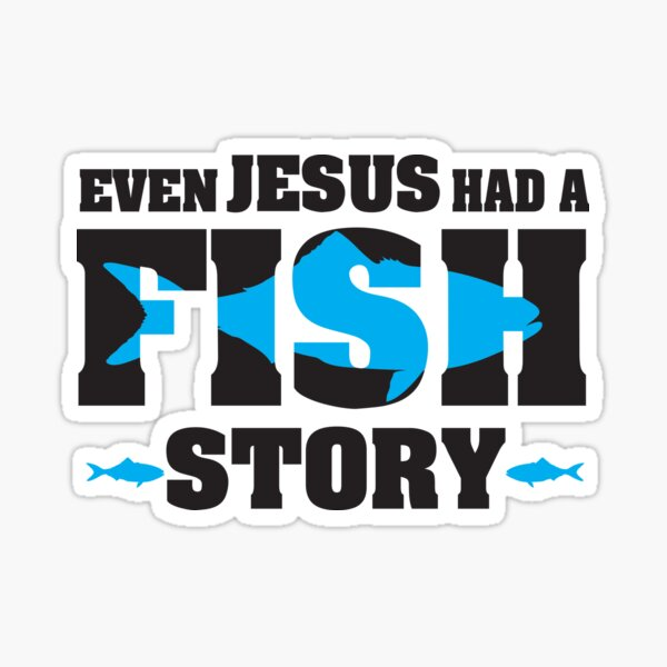 Even jesus had a fish story Sticker