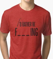 I'd rather be fishing Tri-blend T-Shirt