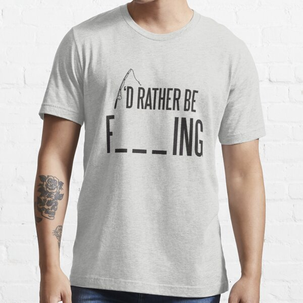 I'd rather be fishing Essential T-Shirt