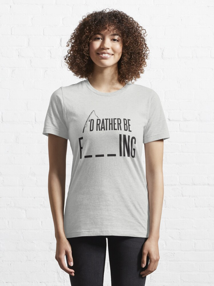 Alternate view of I'd rather be fishing Essential T-Shirt