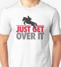 Just get over it - riding Unisex T-Shirt