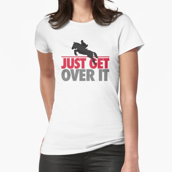 Just get over it - riding Tailliertes T-Shirt