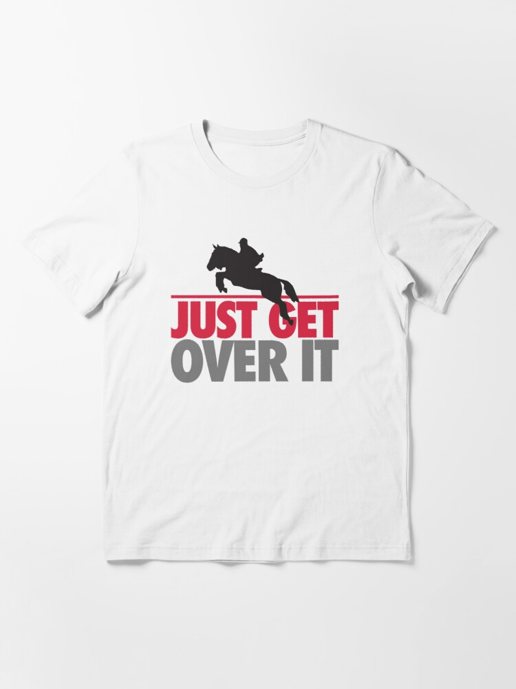 Alternate view of Just get over it - riding Essential T-Shirt