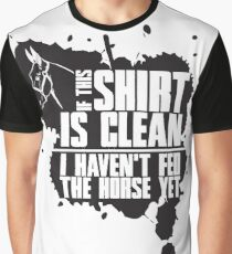 If this t-shirts is clean I haven't fed the horse yet Graphic T-Shirt