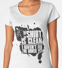 If this t-shirts is clean I haven't fed the horse yet Women's Premium T-Shirt