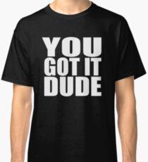 You Got It Dude - Full House Classic T-Shirt