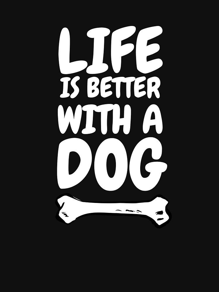 Life Is Better With A Dog T-Shirt by Bokrok