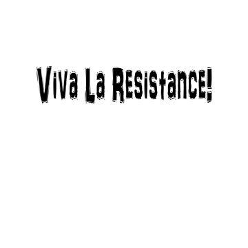 Viva La Resistance! by ClassyKitty