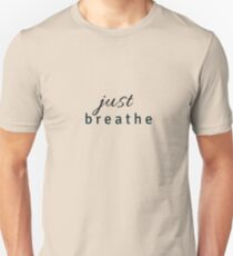 just breathe Unisex T-Shirt