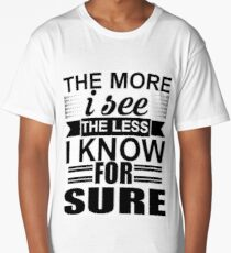 The more I see the less I know for sure Long T-Shirt
