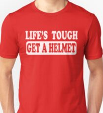 Life's Tough Get A Helmet T-Shirt