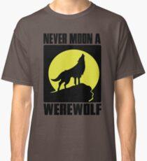 Never moon a werewolf Classic T-Shirt