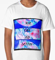 We Can Do Better  Long T-Shirt