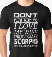 Don't Flirt With Me I Love My Wife She is a Crazy Scorpio T-Shirt